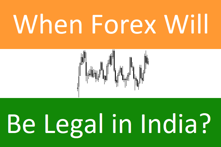 When Will Forex Be Legal in India?