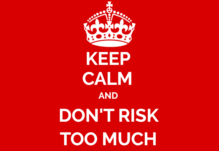 Keep calm and don't risk too much!